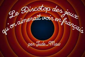 Discotop des jeux qu'on aimerait voir en français
